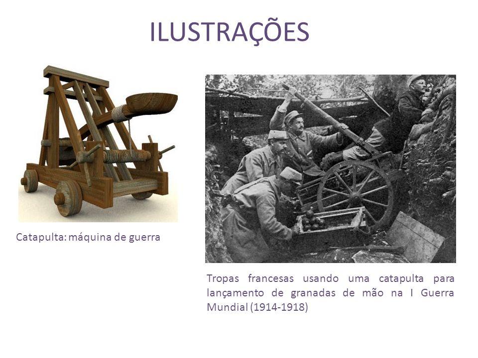 ILUSTRAÇÕES Catapulta: máquina de guerra Tropas francesas usando uma catapulta para lançamento de granadas de mão na I Guerra Mundial (1914-1918)