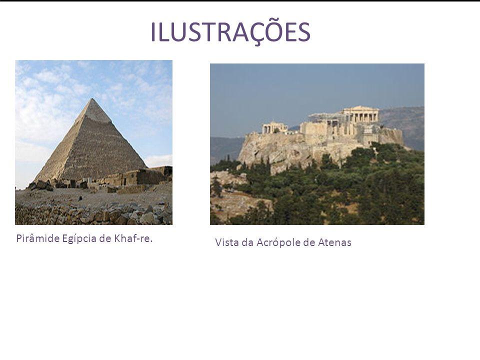 ILUSTRAÇÕES Pirâmide Egípcia de Khaf-re. Vista da Acrópole de Atenas