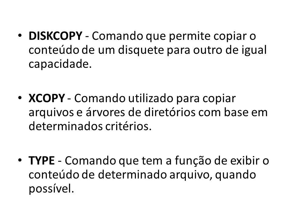DISKCOPY - Comando que permite copiar o conteúdo de um disquete para outro de igual capacidade.