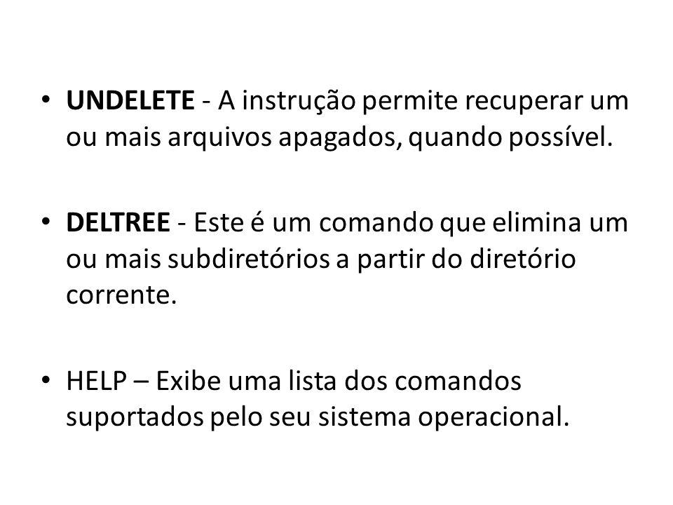 UNDELETE - A instrução permite recuperar um ou mais arquivos apagados, quando possível.