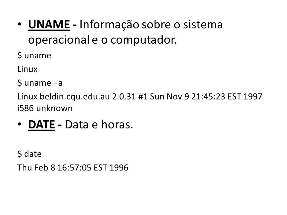 UNAME - Informação sobre o sistema operacional e o computador.