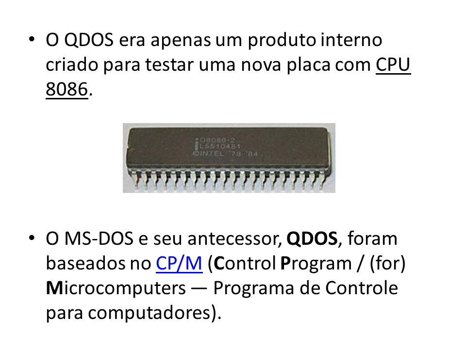 O QDOS era apenas um produto interno criado para testar uma nova placa com CPU 8086.