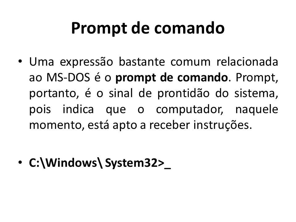 Prompt de comando Uma expressão bastante comum relacionada ao MS-DOS é o prompt de comando.