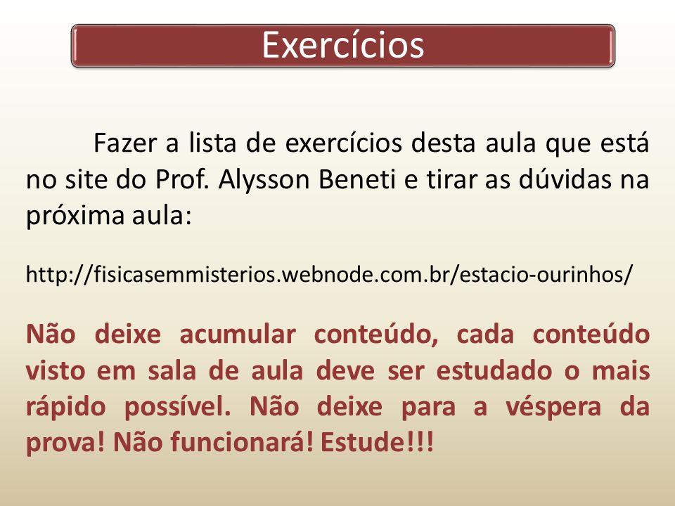Exercícios Fazer a lista de exercícios desta aula que está no site do Prof.
