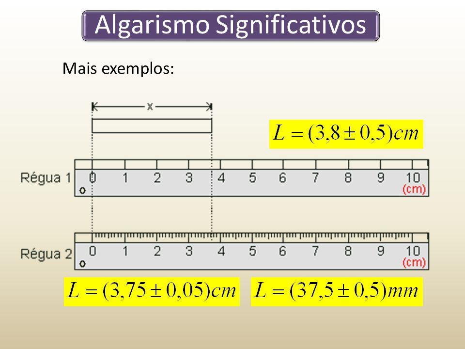 Algarismo Significativos Mais exemplos: