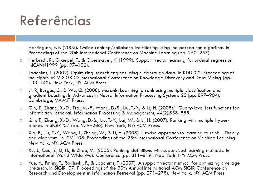 Referências Harrington, E. F. (2003). Online ranking/collaborative ltering using the perceptron algorithm. In Proceedings of the 20th International Co