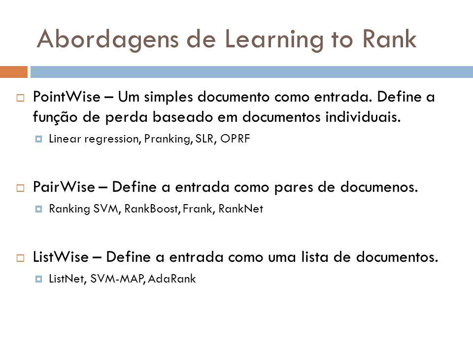 Abordagens de Learning to Rank PointWise – Um simples documento como entrada. Define a função de perda baseado em documentos individuais. Linear regre