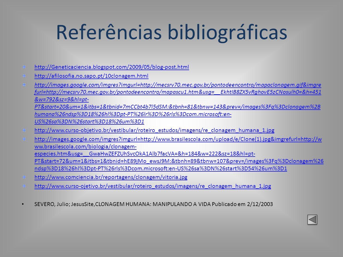 Referências bibliográficas http://Geneticaciencia.blogspot.com/2009/05/blog-post.html http://afilosofia.no.sapo.pt/10clonagem.html http://images.googl