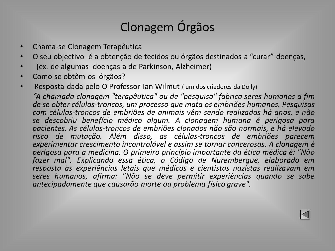Clonagem Órgãos Chama-se Clonagem Terapêutica O seu objectivo é a obtenção de tecidos ou órgãos destinados a curar doenças, (ex. de algumas doenças a