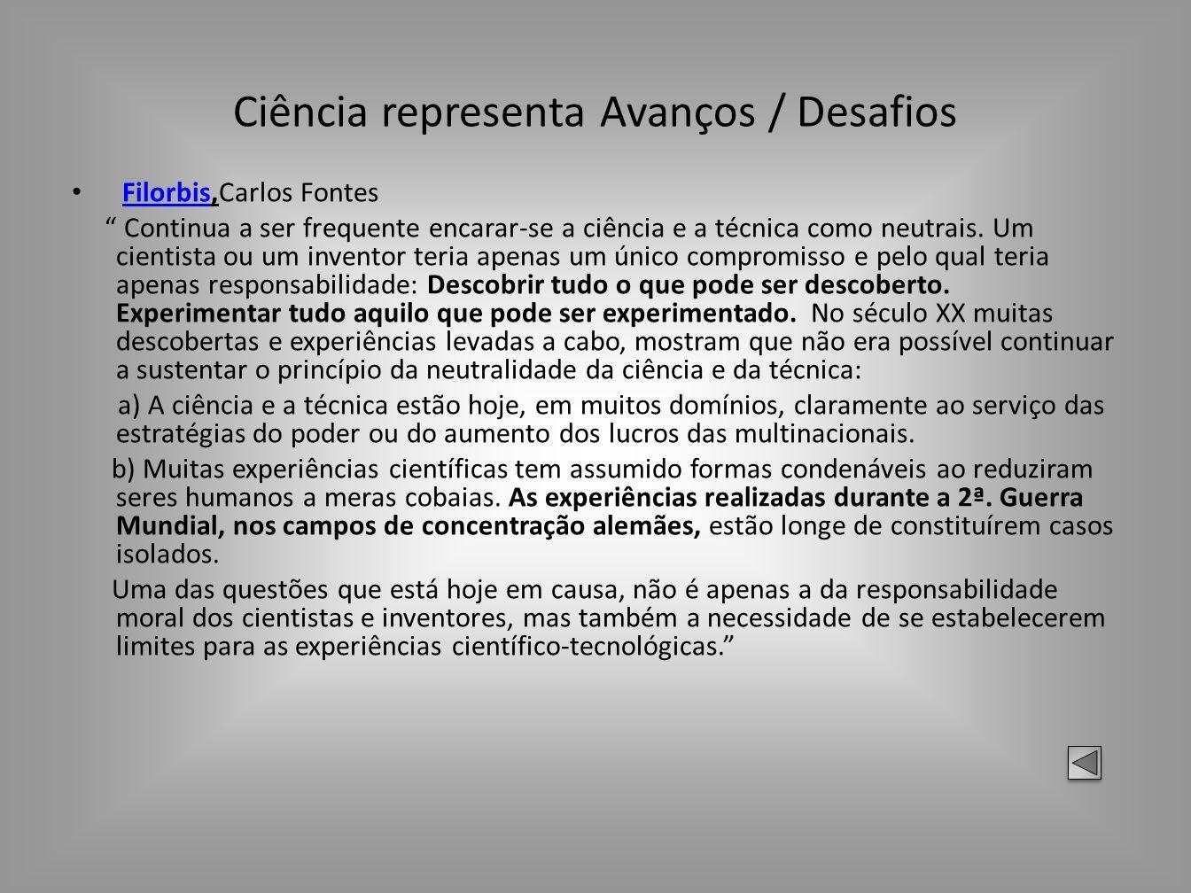 Ciência representa Avanços / Desafios Filorbis,Carlos FontesFilorbis Continua a ser frequente encarar-se a ciência e a técnica como neutrais. Um cient