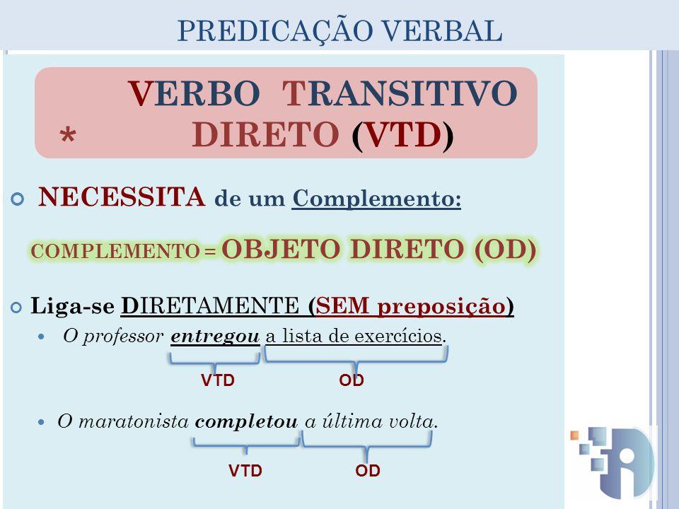 PREDICAÇÃO VERBAL VERBO TRANSITIVO DIRETO (VTD) * VTDOD VTD