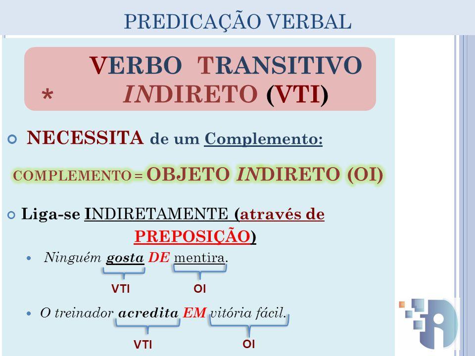 PREDICAÇÃO VERBAL VERBO TRANSITIVO IN DIRETO (VTI) * VTIOI VTI