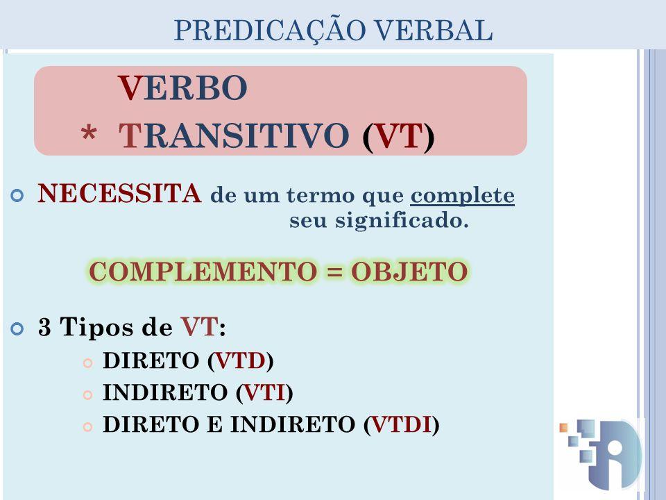 PREDICAÇÃO VERBAL VERBO TRANSITIVO (VT) *