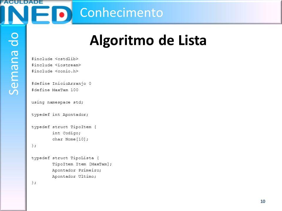 Conhecimento Semana do Algoritmo de Lista #include #define InicioArranjo 0 #define MaxTam 100 using namespace std; typedef int Apontador; typedef stru
