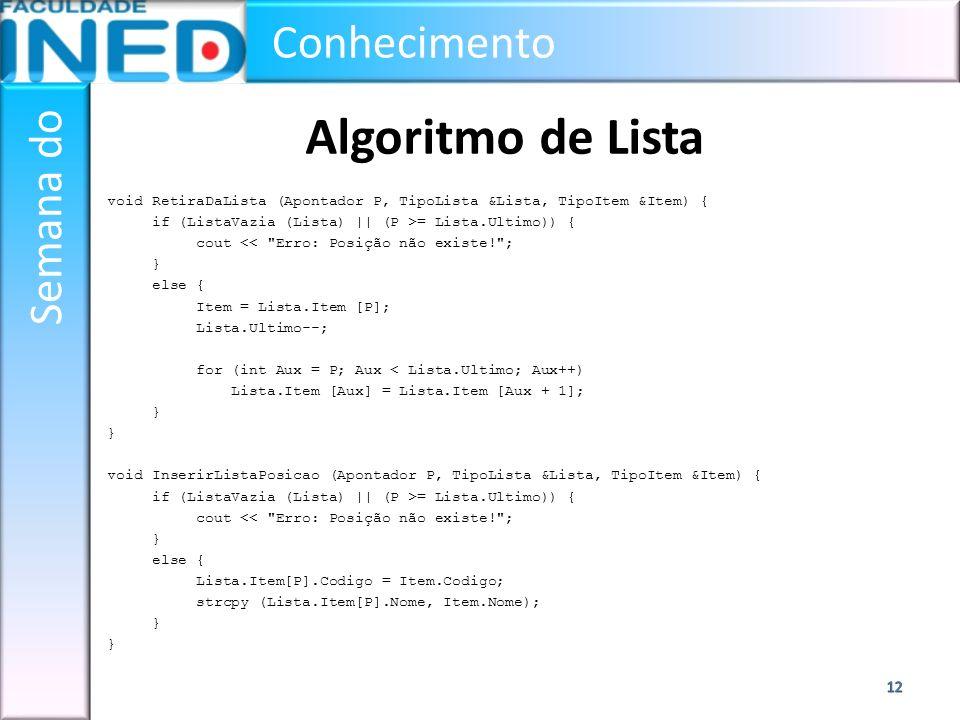 Conhecimento Semana do Algoritmo de Lista void RetiraDaLista (Apontador P, TipoLista &Lista, TipoItem &Item) { if (ListaVazia (Lista) || (P >= Lista.U