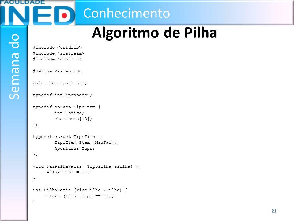 Conhecimento Semana do Algoritmo de Pilha #include #define MaxTam 100 using namespace std; typedef int Apontador; typedef struct TipoItem { int Codigo