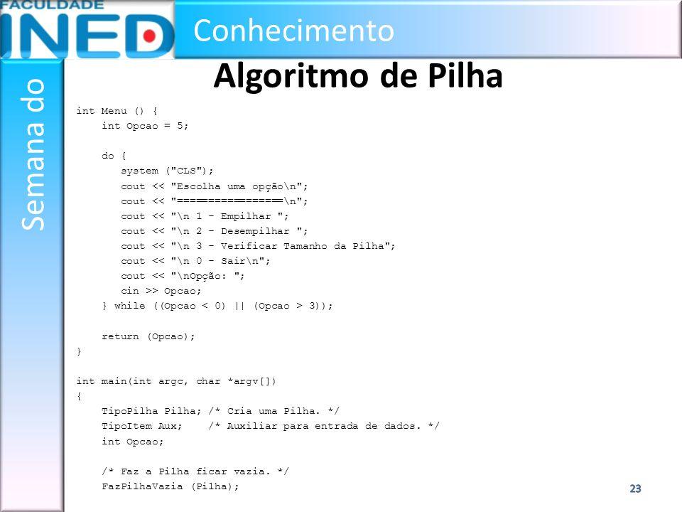 Conhecimento Semana do Algoritmo de Pilha int Menu () { int Opcao = 5; do { system (