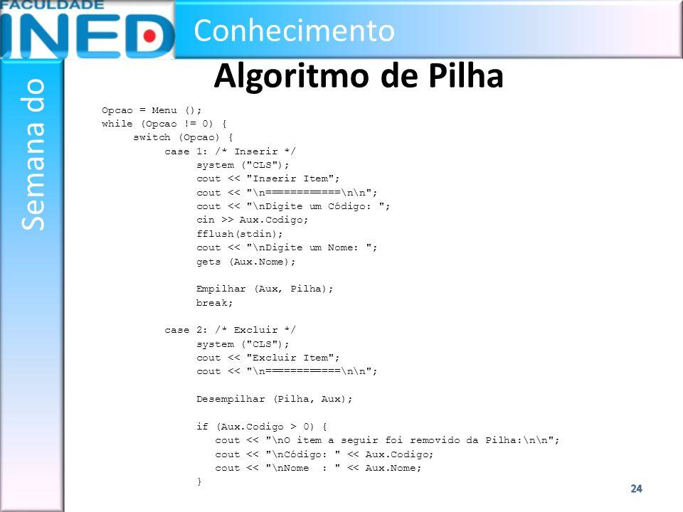Conhecimento Semana do Algoritmo de Pilha Opcao = Menu (); while (Opcao != 0) { switch (Opcao) { case 1: /* Inserir */ system (