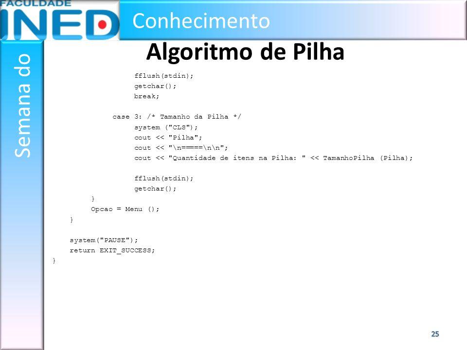 Conhecimento Semana do Algoritmo de Pilha fflush(stdin); getchar(); break; case 3: /* Tamanho da Pilha */ system (