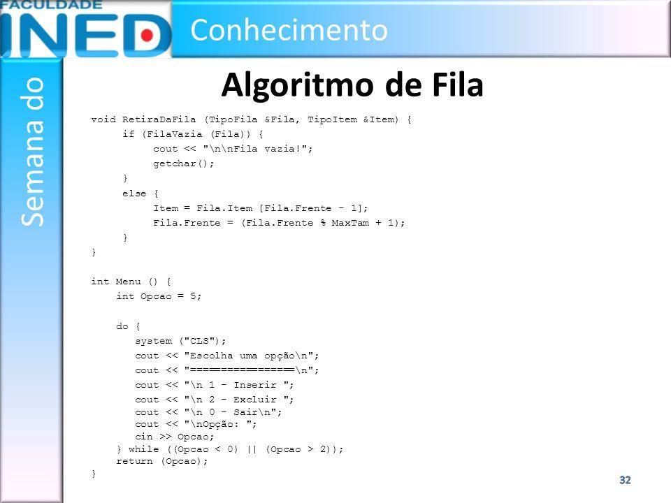 Conhecimento Semana do Algoritmo de Fila void RetiraDaFila (TipoFila &Fila, TipoItem &Item) { if (FilaVazia (Fila)) { cout <<