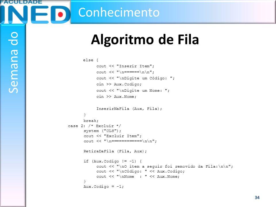 Conhecimento Semana do Algoritmo de Fila else { cout <<