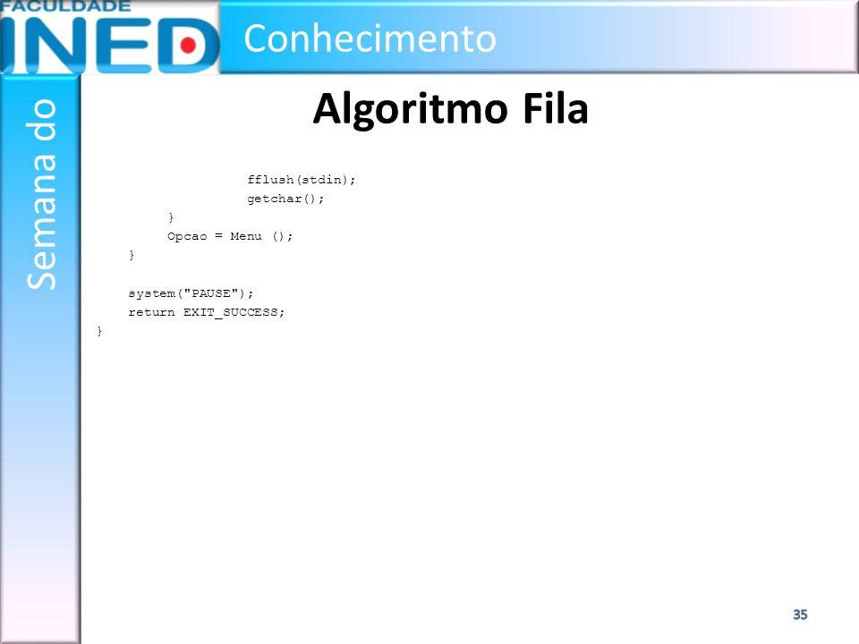 Conhecimento Semana do Algoritmo Fila fflush(stdin); getchar(); } Opcao = Menu (); } system(