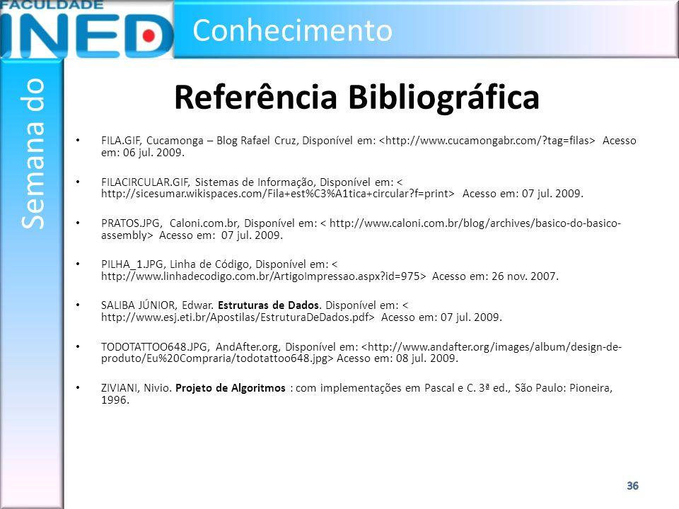Conhecimento Semana do Referência Bibliográfica FILA.GIF, Cucamonga – Blog Rafael Cruz, Disponível em: Acesso em: 06 jul. 2009. FILACIRCULAR.GIF, Sist