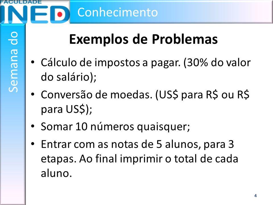 Conhecimento Semana do Exemplos de Problemas Cálculo de impostos a pagar. (30% do valor do salário); Conversão de moedas. (US$ para R$ ou R$ para US$)