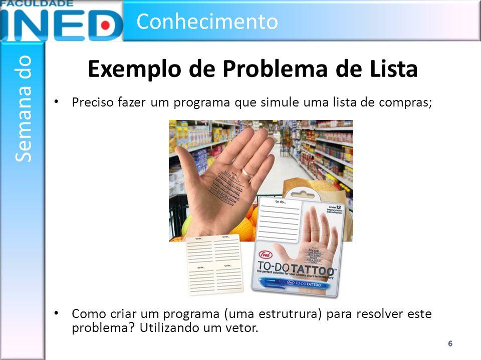 Conhecimento Semana do Exemplo de Problema de Lista Preciso fazer um programa que simule uma lista de compras; Como criar um programa (uma estrutrura)