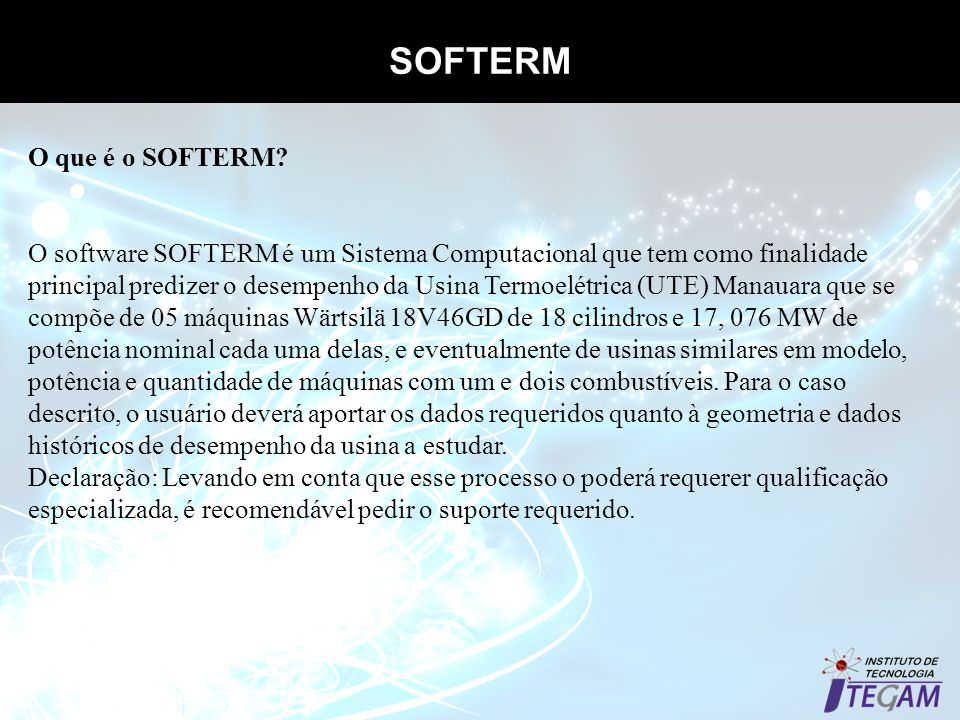SOFTERM O que é o SOFTERM? O software SOFTERM é um Sistema Computacional que tem como finalidade principal predizer o desempenho da Usina Termoelétric