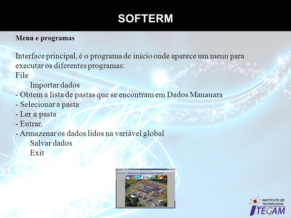 SOFTERM Menu e programas Interface principal, é o programa de início onde aparece um menu para executar os diferentes programas: File Importar dados -
