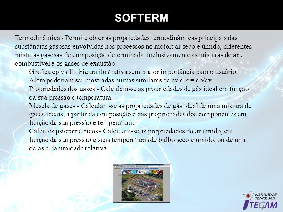 SOFTERM Termodinâmica - Permite obter as propriedades termodinâmicas principais das substâncias gasosas envolvidas nos processos no motor: ar seco e ú