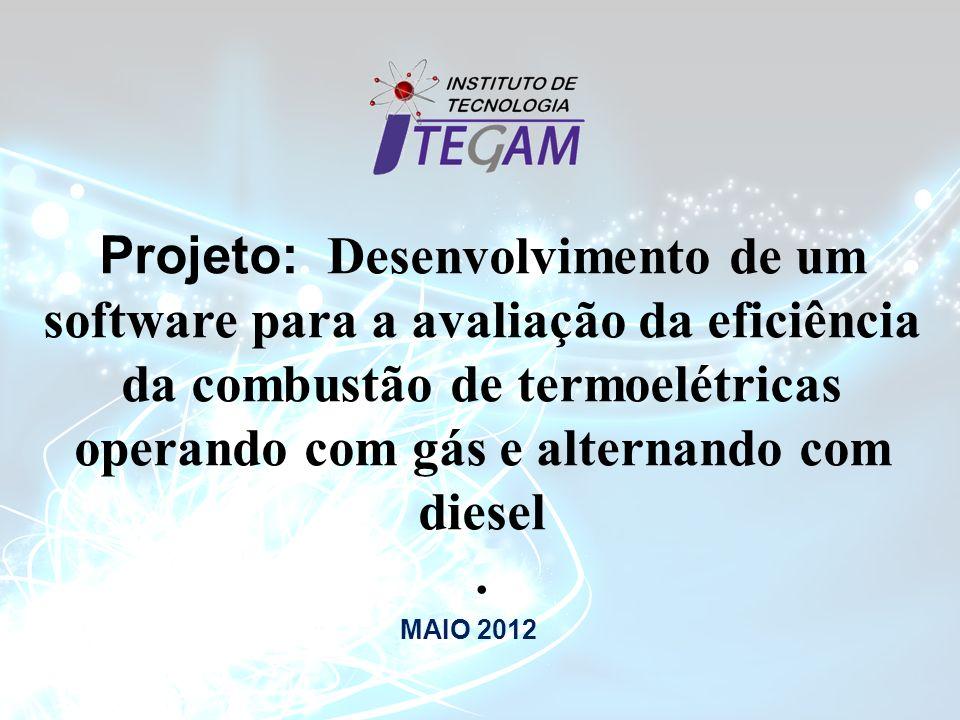 Projeto:. Desenvolvimento de um software para a avaliação da eficiência da combustão de termoelétricas operando com gás e alternando com diesel. MAIO