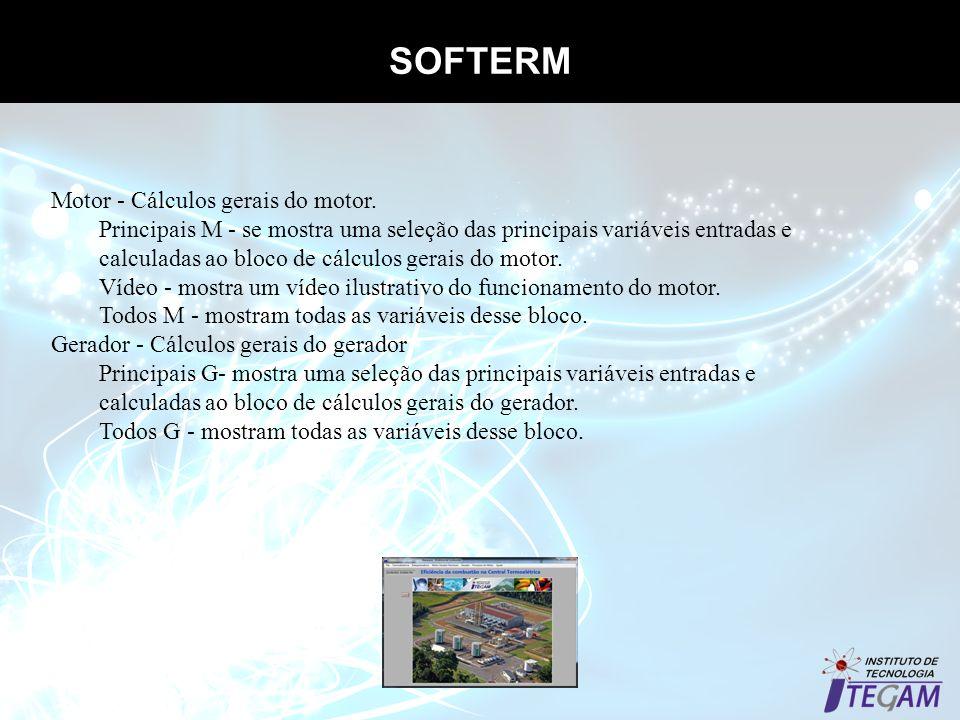 SOFTERM Motor - Cálculos gerais do motor. Principais M - se mostra uma seleção das principais variáveis entradas e calculadas ao bloco de cálculos ger