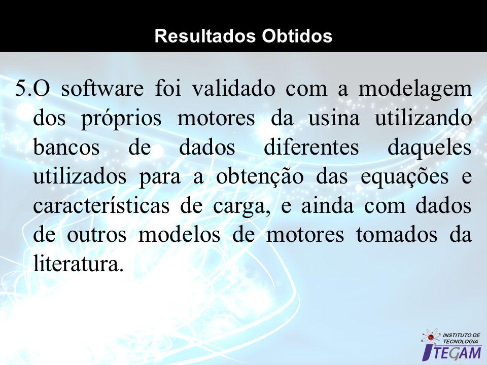 Resultados Obtidos 5.O software foi validado com a modelagem dos próprios motores da usina utilizando bancos de dados diferentes daqueles utilizados p