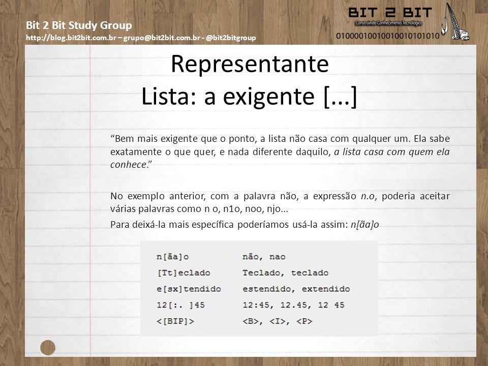 Bit 2 Bit Study Group http://blog.bit2bit.com.br – grupo@bit2bit.com.br - @bit2bitgroup Representante Lista: a exigente [...] Bem mais exigente que o
