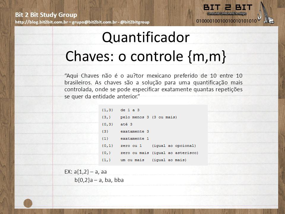 Bit 2 Bit Study Group http://blog.bit2bit.com.br – grupo@bit2bit.com.br - @bit2bitgroup Quantificador Chaves: o controle {m,m} Aqui Chaves não é o au tor mexicano preferido de 10 entre 10 brasileiros.