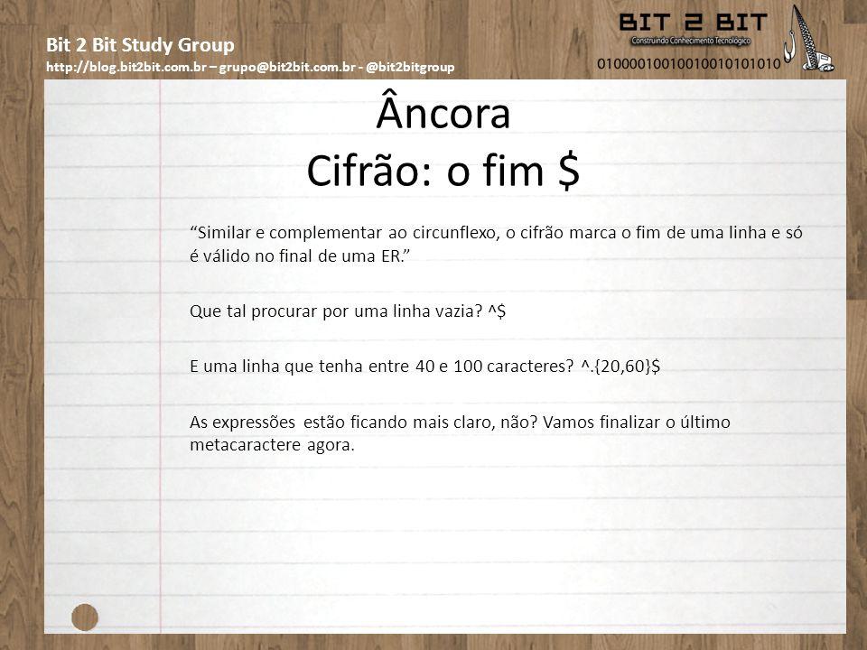 Bit 2 Bit Study Group http://blog.bit2bit.com.br – grupo@bit2bit.com.br - @bit2bitgroup Âncora Cifrão: o fim $ Similar e complementar ao circunflexo,