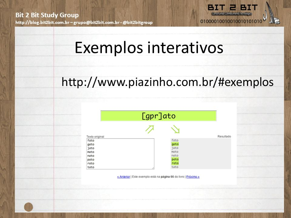 Bit 2 Bit Study Group http://blog.bit2bit.com.br – grupo@bit2bit.com.br - @bit2bitgroup Exemplos interativos http://www.piazinho.com.br/#exemplos