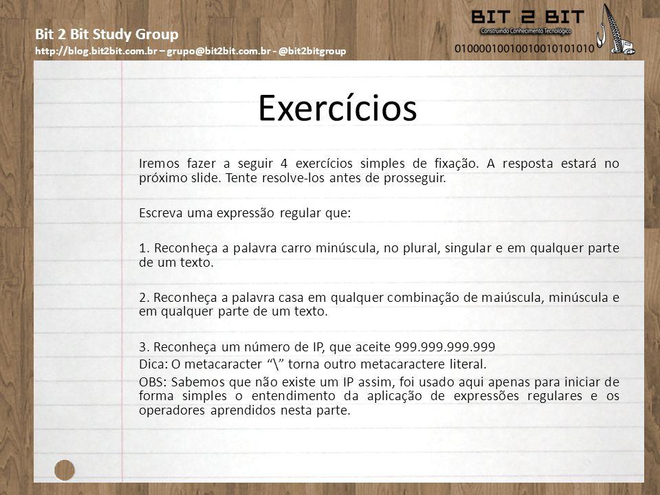 Bit 2 Bit Study Group http://blog.bit2bit.com.br – grupo@bit2bit.com.br - @bit2bitgroup Exercícios Iremos fazer a seguir 4 exercícios simples de fixaç
