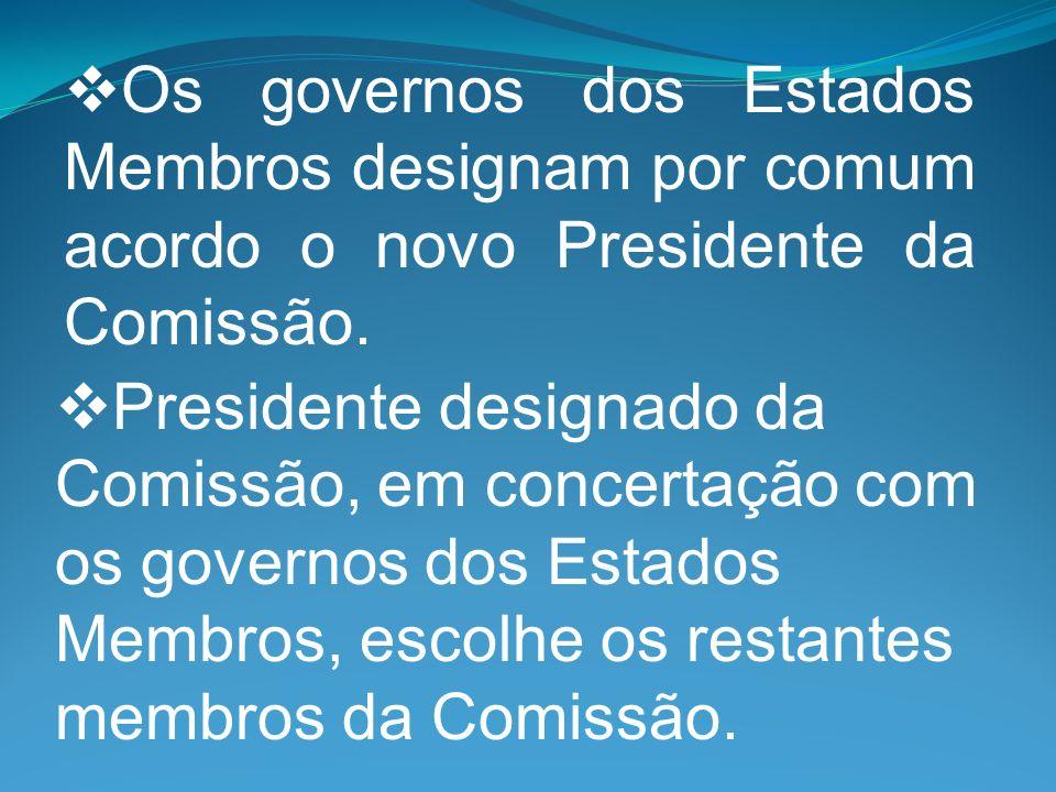 Os governos dos Estados Membros designam por comum acordo o novo Presidente da Comissão. Presidente designado da Comissão, em concertação com os gover
