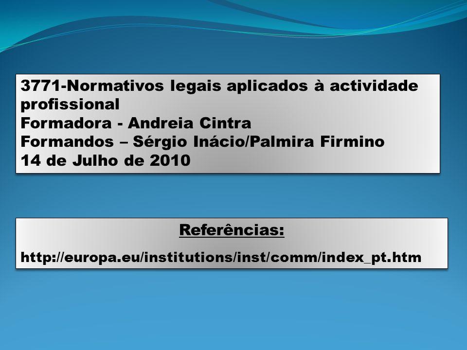 3771-Normativos legais aplicados à actividade profissional Formadora - Andreia Cintra Formandos – Sérgio Inácio/Palmira Firmino 14 de Julho de 2010 37