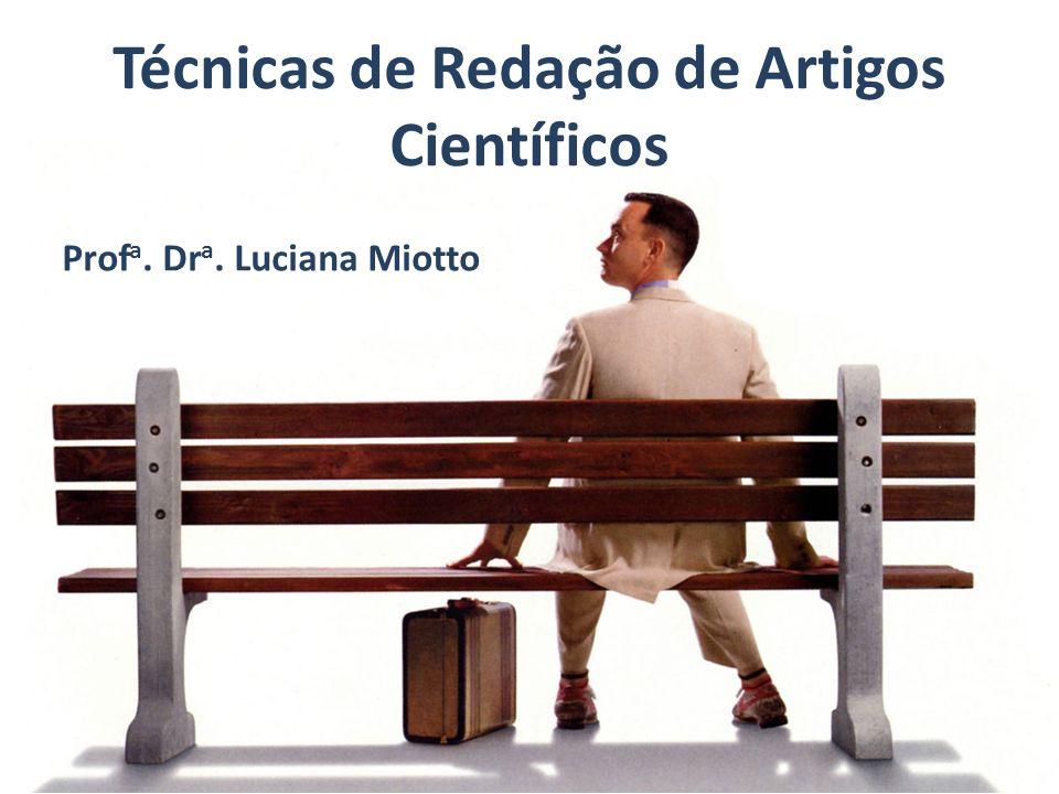Técnicas de Redação de Artigos Científicos Prof a. Dr a. Luciana Miotto