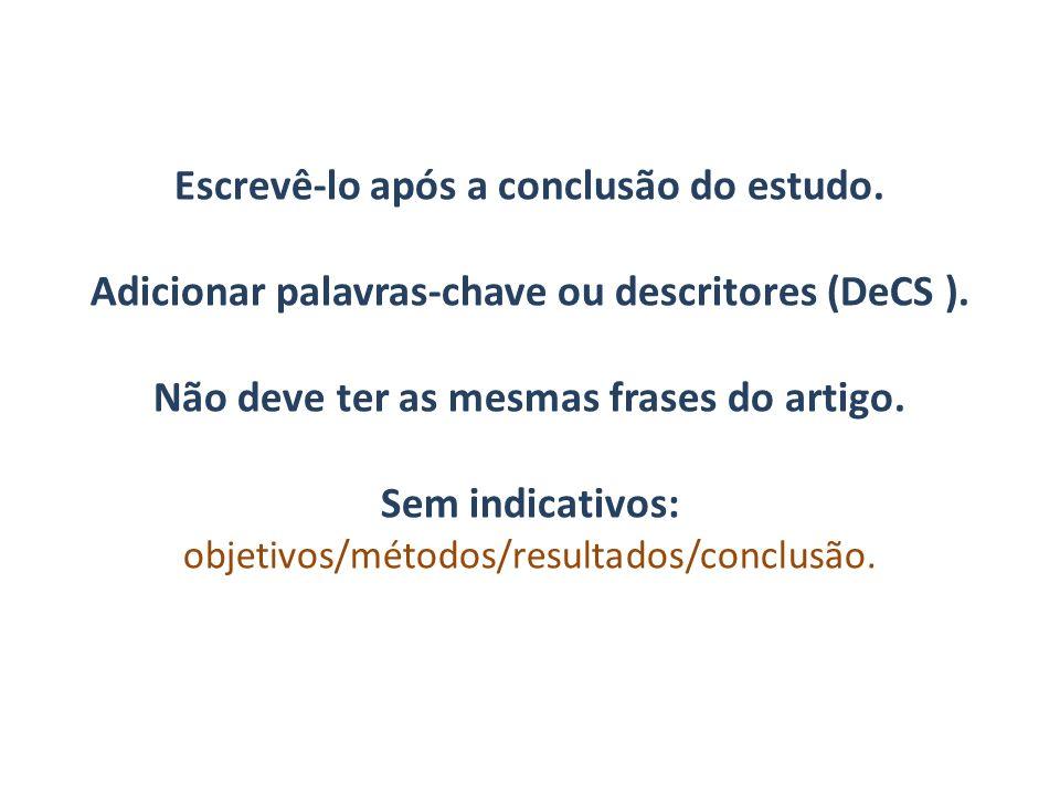 Escrevê-lo após a conclusão do estudo. Adicionar palavras-chave ou descritores (DeCS ). Não deve ter as mesmas frases do artigo. Sem indicativos: obje