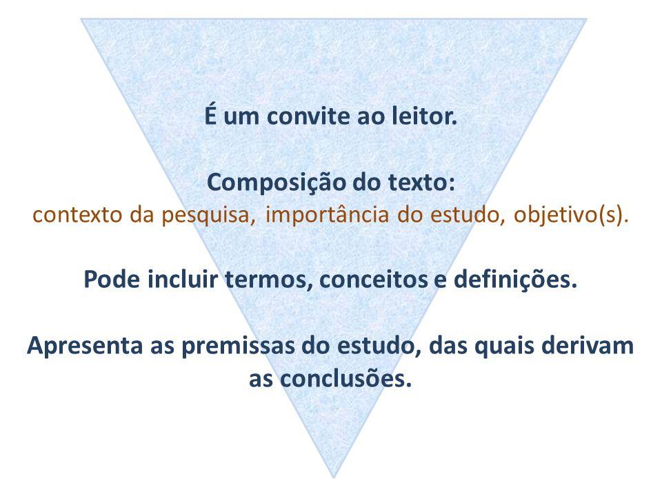 É um convite ao leitor. Composição do texto: contexto da pesquisa, importância do estudo, objetivo(s). Pode incluir termos, conceitos e definições. Ap