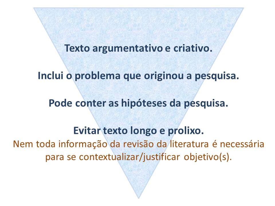 Texto argumentativo e criativo. Inclui o problema que originou a pesquisa. Pode conter as hipóteses da pesquisa. Evitar texto longo e prolixo. Nem tod