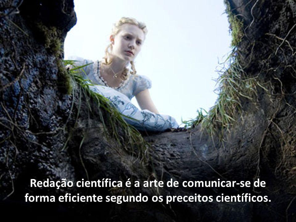 Redação científica é a arte de comunicar-se de forma eficiente segundo os preceitos científicos.