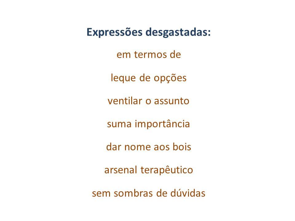 Expressões desgastadas: em termos de leque de opções ventilar o assunto suma importância dar nome aos bois arsenal terapêutico sem sombras de dúvidas