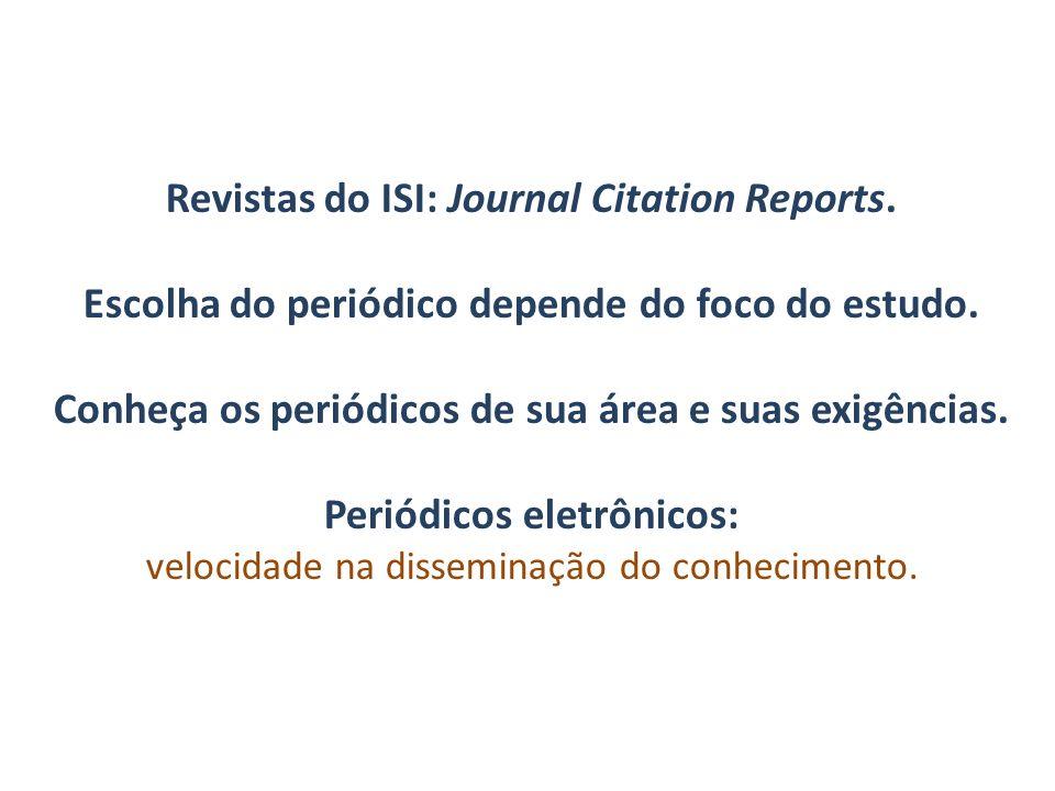 Revistas do ISI: Journal Citation Reports. Escolha do periódico depende do foco do estudo. Conheça os periódicos de sua área e suas exigências. Periód