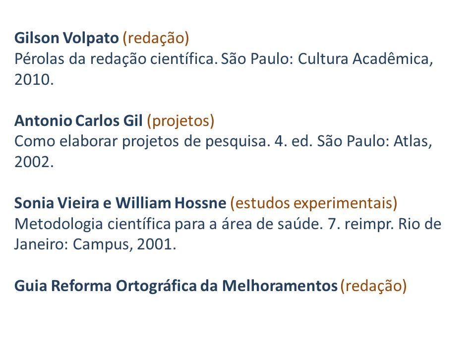 Gilson Volpato (redação) Pérolas da redação científica. São Paulo: Cultura Acadêmica, 2010. Antonio Carlos Gil (projetos) Como elaborar projetos de pe